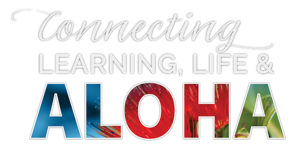 Connecting Learning, Life & Aloha