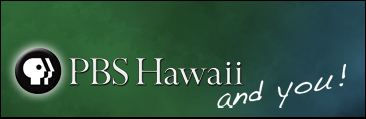 PBS Hawaii:  and you!