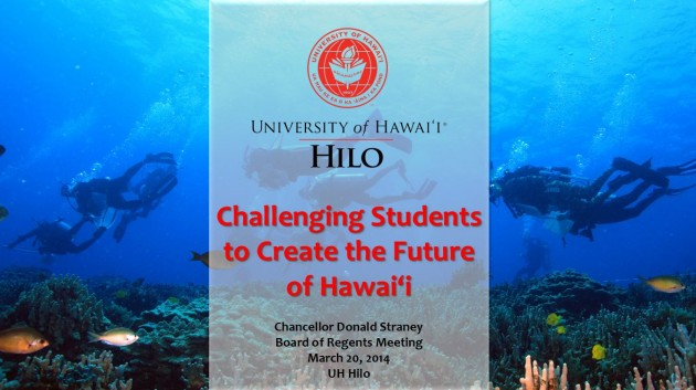 Cover slide for Chancellor Straney's presentation to the UH Board of Regents. Click on photo to view full PowerPoint in PDF.