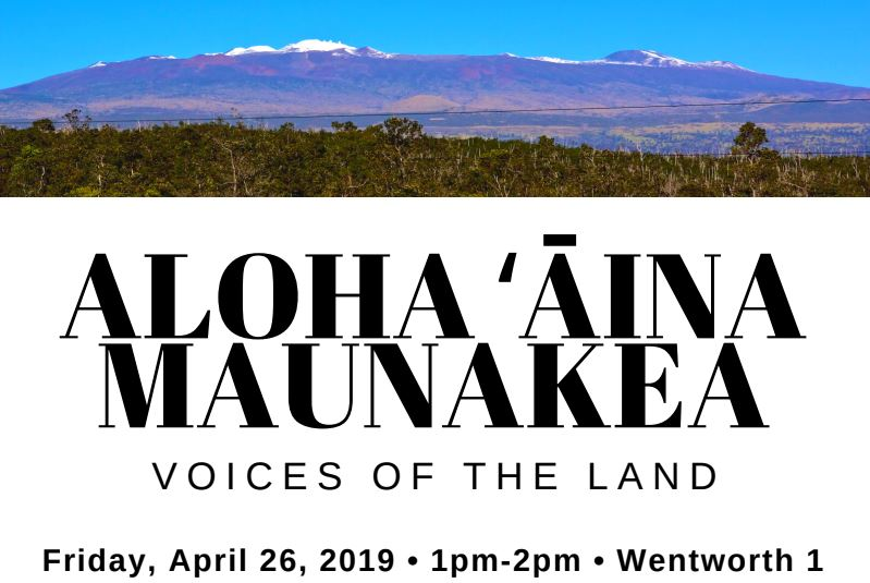 Photo of Mauankea with words: Aloha Aina Maunakea, Voices of the Land, Friday, April 26, 2019, 1pm-2pm, Wentworth 1