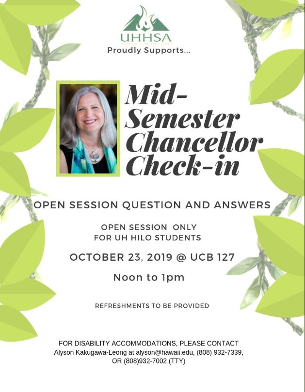 Flyer with Bonnie Irwin photo and words: UHHSA Proudly Supports... A Mid-Semester Chancellor Check-in, Open Session Only for UH Hilo Students, Open Question and Answers, Oct. 23, 2019, @UCB127, noon to 1:00 p.m. Refreshments to be provided. For disability accommodations contact Alyson Kakugawa-Leong at alyson@hawaii.edu, (808)932-7339 or (808)932-7002 (TTY)