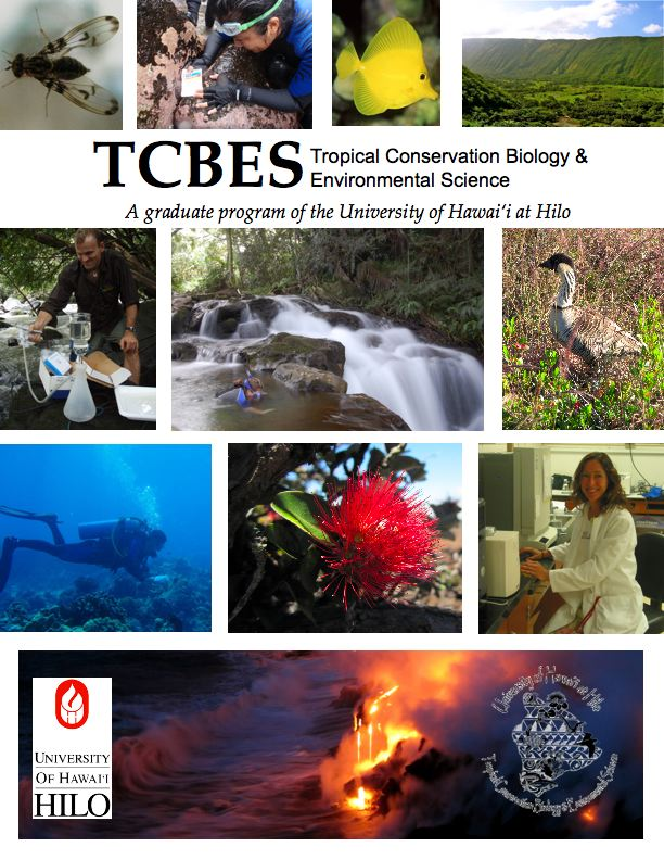 "Collage of photos: waterfall, lehua, lab, nene, diver, lava, insect, fish, diver, valley, with the words "" TCBES Tropical Conservation Biology and Environmental Science, a graduate program of the University of Hawaii at Hilo."" Also UH Hilo seal."
