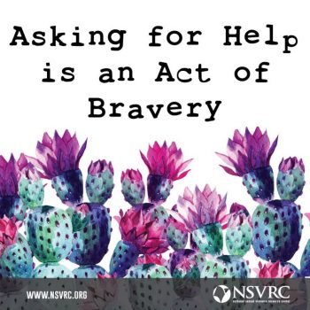 "Poster with colorful cacti: ""Asking for help is an Act of Bravery"" NSVRC www.nsvrc.org"