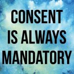 """CONSENT IS ALWAYS MANDATORY"""