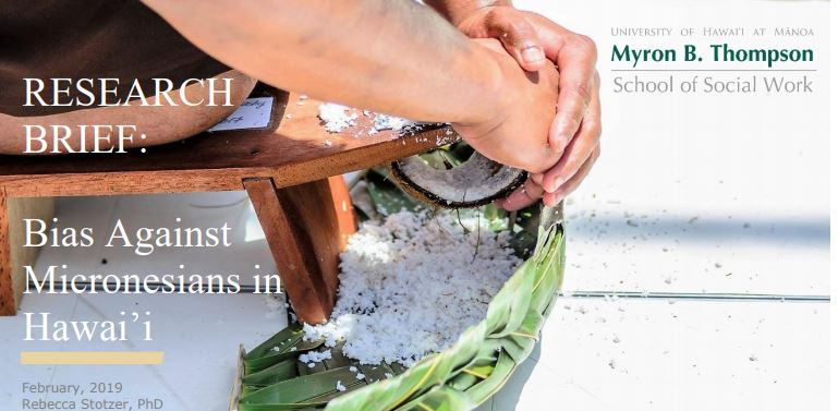 Photo of shredding coconut with the words: RESEARCH BRIEF: Bias Against Micronesians in Hawaii. February 2019, Rebecca Stotzer, PhD. University of Hawaii at Manoa, Myron B. Thompson School of Social Work.