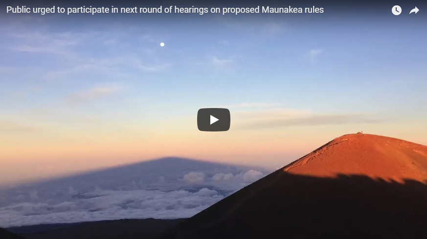 Next round of hearings on proposed Maunakea rules, June 3-7