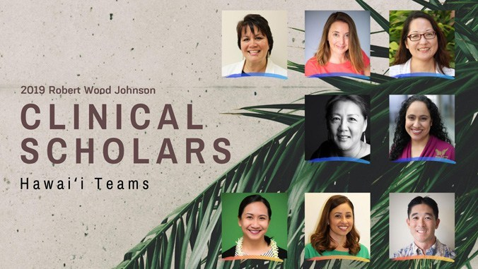 Graphic with photos of members of teams. Words: 2019 Robert Wood Johnson CLINICAL SCHOLARS Hawaii Teams.