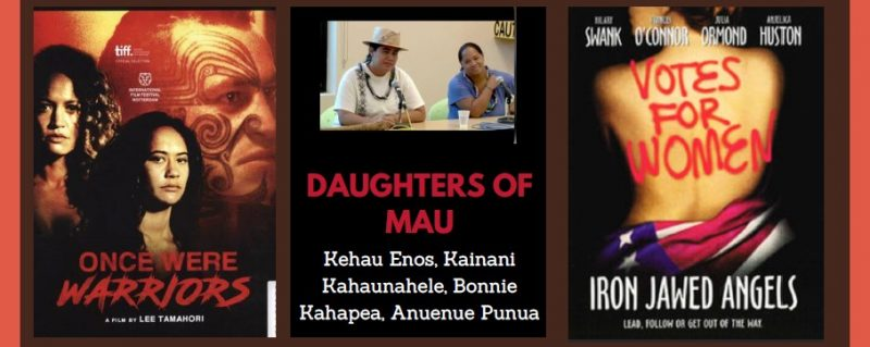 """Three film posters: Once We Were Wariors, showing three warrior women; Daughter of Mau, Kehau Enos, Kainanai Kahaunahele, Bonnie Kahapea, Anuenue Punua, with photo of two Hawaiian women; and Iron Jawed Angels, Swank, O'Conner, Ormond, Huston, with a photo of a woman's back with the words """"Votes for Women."""""""