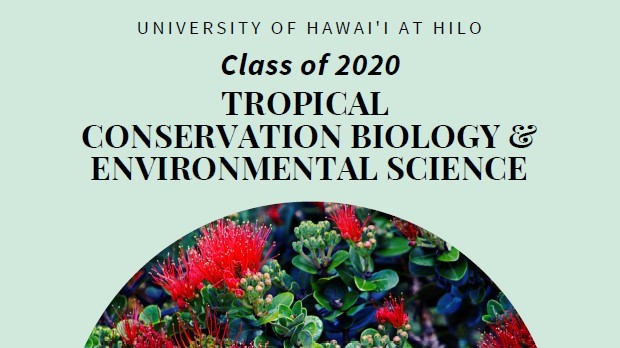 Info: University of Hawaii at Hilo Class of 2020 Tropical Conservation Biology and Environmental Science