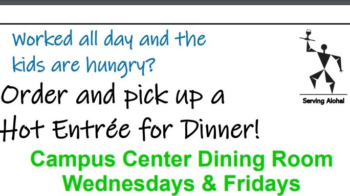 Worked all day and the kids are hungry? Orer and pickup a Hot Entree for Dinner! Campus Center Dining Room Wednesdays and fridays