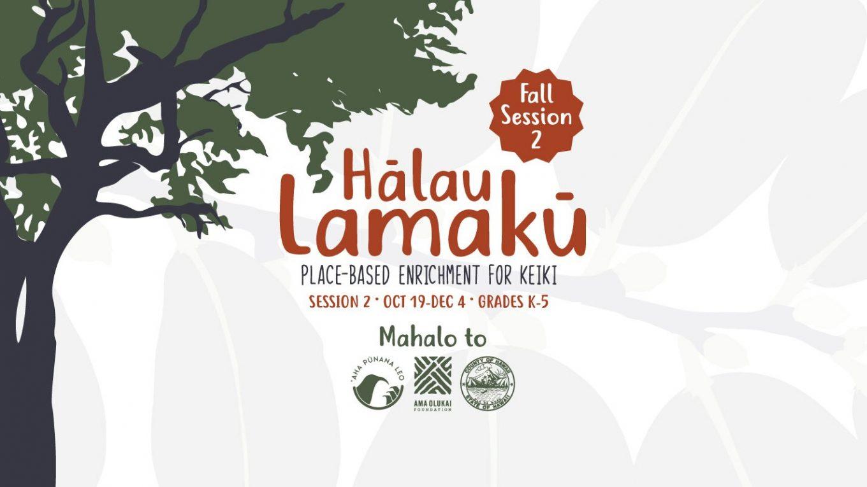 Poster: Fall Session 2, Halau Lamaku, Place-based enrichment for keiki. Session 2, Oct. 19-Dec4, Grades K-5, Mahalo to sponsors.