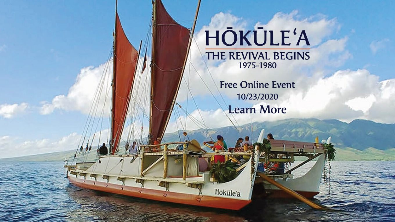 Voyaging canoe with info: Hokulea The Rival Begins 1975-1980, Free Online Event, 10/23/2020, Learn more.