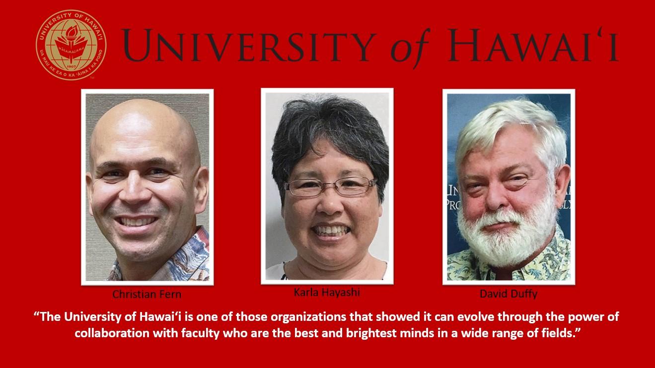 University of Hawaii: Christian Fern, Karla Hayashi, David Duffy.