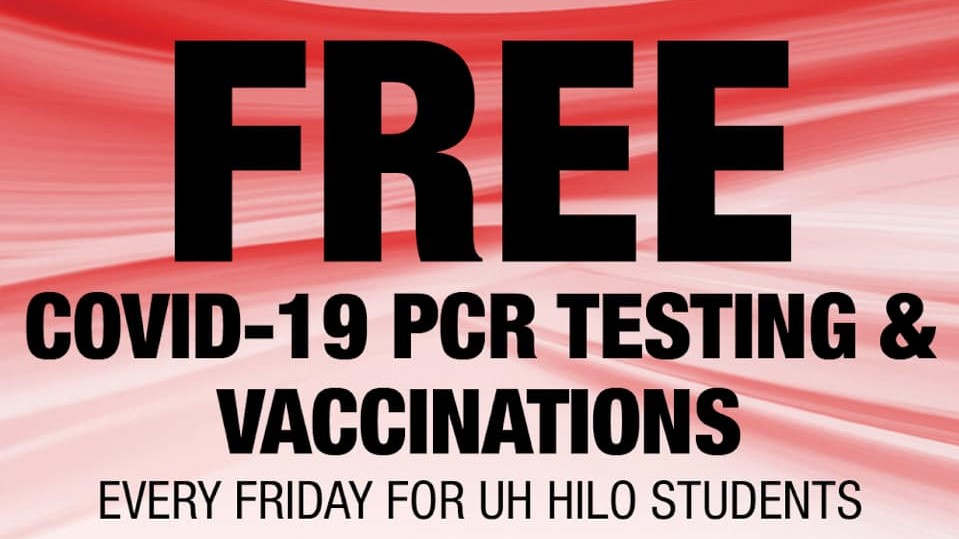 FREE COVID-19 PCR Testing and Vaccinations, evry Friday for UH Hilo students.