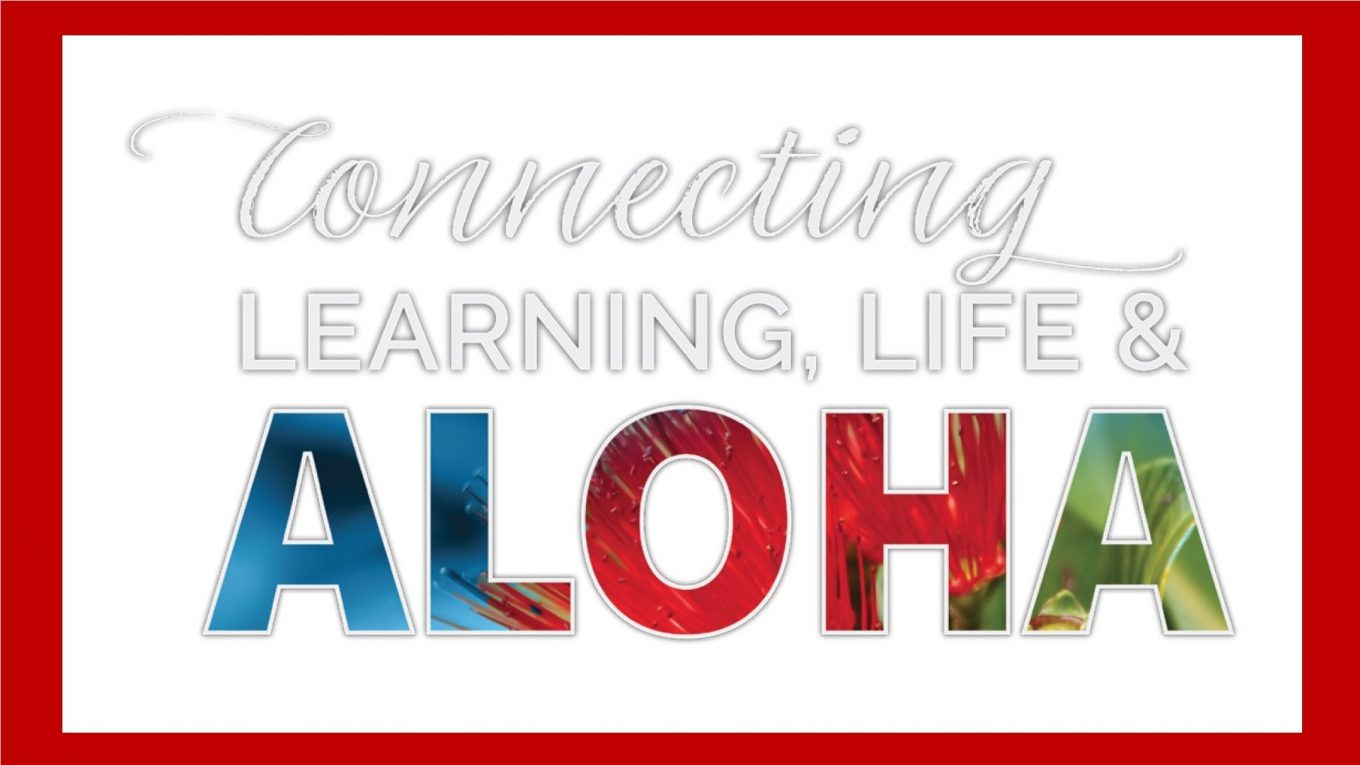 In script and bold face: Connecting Learning, Life and Aloha