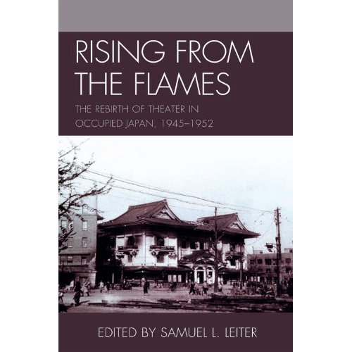 Book cover with the words: Rising from the Flames: The Rebirth of Theater in Occupied Japan, 1945-1952. Edited by Samuel L Leiter.