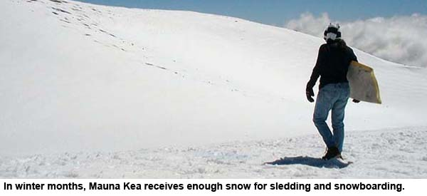 In winter months, Mauna Kea receives enough snow for sledding and snowboarding.